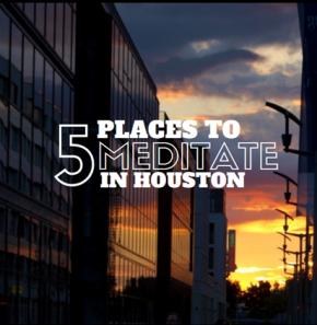 5 Places to Meditate inHouston