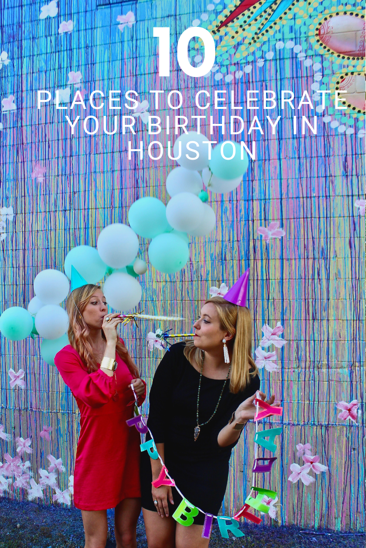 10 Places To Celebrate Your Birthday In Houston It S Not Hou It S